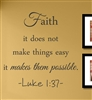 Faith it does not make things easy it makes them possible Luke 1:37 Vinyl Wall Art Decal Sticker