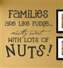 Families ARE LIKE FUDGE... Mostly Sweet WITH LOTS OF NUTS!  Vinyl Wall Art Decal Sticker