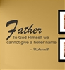 Father To God Himself we cannot give a holier name `Wasworth Vinyl Wall Art Decal Sticker