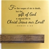 For the wages of sin is death but the gift of God is eternal life in Christ Jesus our Lord! - ROMAN 6:23 Vinyl Wall Art Decal Sticker