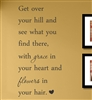 Get over your hill and see what you find there, with grace in your heart and flowers in your hair.  Vinyl Wall Art Decal Sticker
