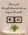 give a girl the right shoes and she can conquer the world. Vinyl Wall Art Decal Sticker
