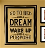 GO TO BED with a DREAM WAKE UP with a PURPOSE Vinyl Wall Art Decal Sticker