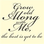 Grow old along with me, the best is yet to be Vinyl Wall Art Decal Sticker
