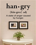 hangry (han~gree) adj A state of anger caused by hunger. Vinyl Wall Art Decal Sticker