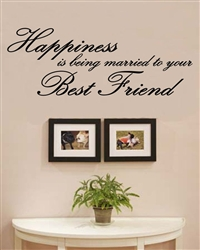 Happiness is being married to your Best Friend Vinyl Wall Art Decal Sticker