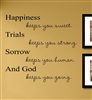 Happiness keeps you sweet. Trials keeps you strong. Sorrow keeps you human. And God keeps you going. Vinyl Wall Art Decal Sticker