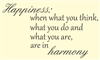 Happiness: when what you think, what you do and what you are, are in harmony Vinyl Wall Art Decal Sticker