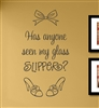 Has anyone seen my glass slipper? Vinyl Wall Art Decal Sticker
