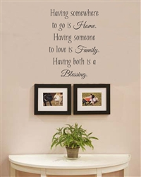 Having somewhere to go is home.  Having someone to love is family.  Having both is a blessing. Vinyl Wall Art Decal Sticker