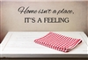 Home isn't a place it's a feeling Vinyl Wall Art Decal Sticker