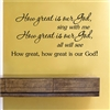 How great is our god sing with me How great is our god, all will see How great, how great is our God! Vinyl Wall Art Decal Sticker