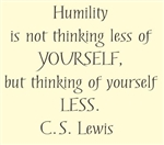 Humility is not thinking less of yourself, but thinking of yourself less.  C.S. Lewis Vinyl Wall Art Decal Sticker