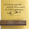 """I am the way and the truth and the life. No one comes to the Father except through me."" - JOHN 14:6 Vinyl Wall Art Decal Sticker"
