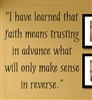 """I have learned that faith means trusting in advance what will only make sense in reverse."" Vinyl Wall Art Decal Sticker"