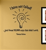 I have not failed! ...just found 10,000 ways that didn't work. Thomas Edison  Vinyl Wall Art Decal Sticker