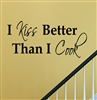 I kiss better Than I Cook Vinyl Wall Art Decal Sticker