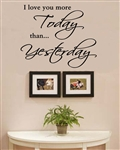 I love you more Today than... Yesterday Vinyl Wall Art Decal Sticker