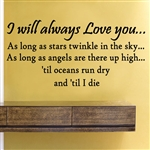 I will always Love you... As long as stars twinkle in the sky... as long as angels are there up high... 'til oceans run dry and 'til I die Vinyl Wall Art Decal Sticker