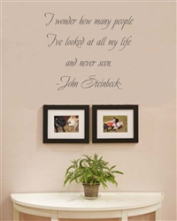 I wonder how many people I've looked at all my life and never seen.  John Steinbeck Vinyl Wall Art Decal Sticker