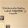 If I had a flower for each time I thought of you, i would walk Forever in my garden... Vinyl Wall Art Decal Sticker