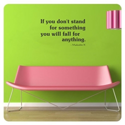 If you don't stand for something you will fall for anything.  Malcolm X  Vinyl Wall Art
