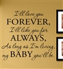 I'll love you FOREVER, I'll like you for ALWAYS, As long as I'm living, my BABY you'll be. Vinyl Wall Art Decal Sticker