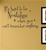 It's hard to be Nostalgic when you can't remember anything Vinyl Wall Art Decal Sticker