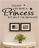 IT'S NOT EASY BEING A Princess BUT HEY, IF THE CROWN FITS!  Vinyl Wall Art Decal Sticker