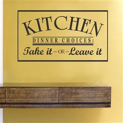 KITCHEN DINNER CHOICES: Take it - OR - Leave it Vinyl Wall Art Decal Sticker