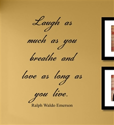 Laugh as long as you breathe and love as long as you live. Ralph Waldo Emerson  Vinyl Wall Art Decal Sticker