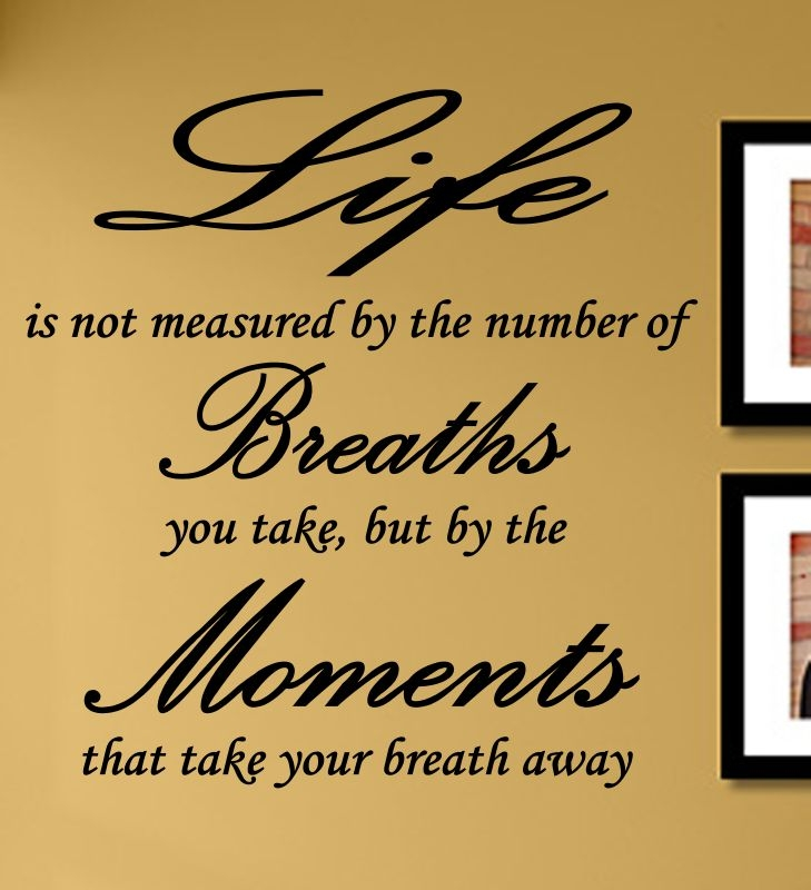Life S Not About The Breaths You Take Quote: Life Is Not Measured By The Number Of Breaths You Take