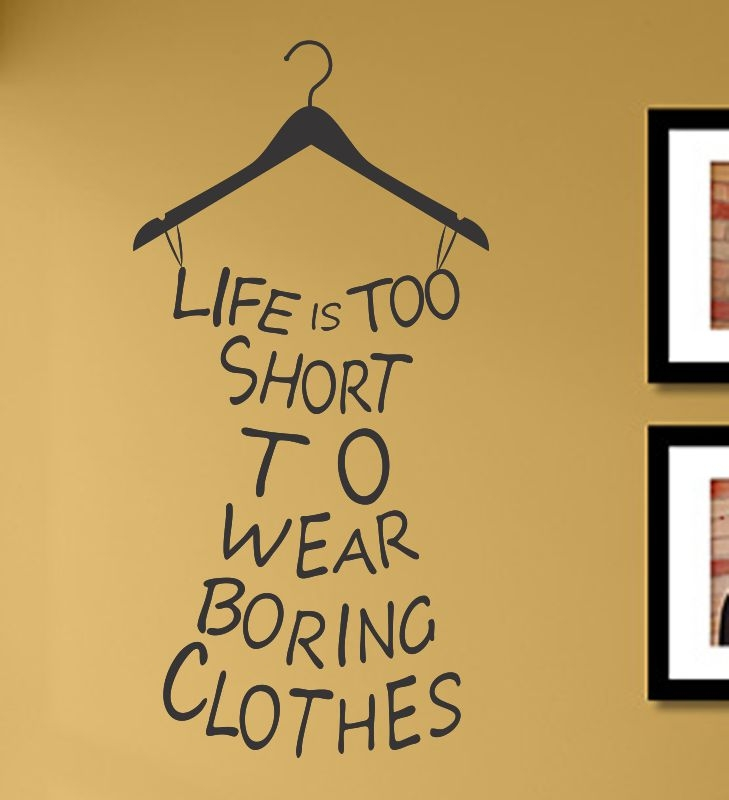 Love Quotes About Life: LIFE IS TOO SHORT TO WEAR BORING CLOTHES Vinyl Wall Art