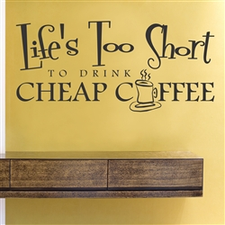 Life's Too Short TO DRINK CHEAP COFFEE. Vinyl Wall Art Decal Sticker