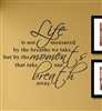 Life is not measured by the breaths we take but the moments that take our breath away.  Vinyl Wall Art Decal Sticker