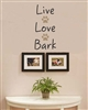 Live Love Bark Vinyl Wall Art Decal Sticker