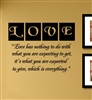 "Love ""Love has nothing to do with what you are expecting to get it's what you are expected to give, which is everything."" Vinyl Wall Art Decal Sticker"