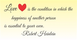 Love is the condition in which the happiness of another person is essential to your own. - Robert Heinlein  Vinyl Wall Art Decal Sticker