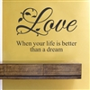 Love When your life is better than a dream Vinyl Wall Art Decal Sticker