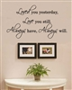 Loved you yesterday, Love you still. Always have, Always will. Vinyl Wall Art Decal Sticker