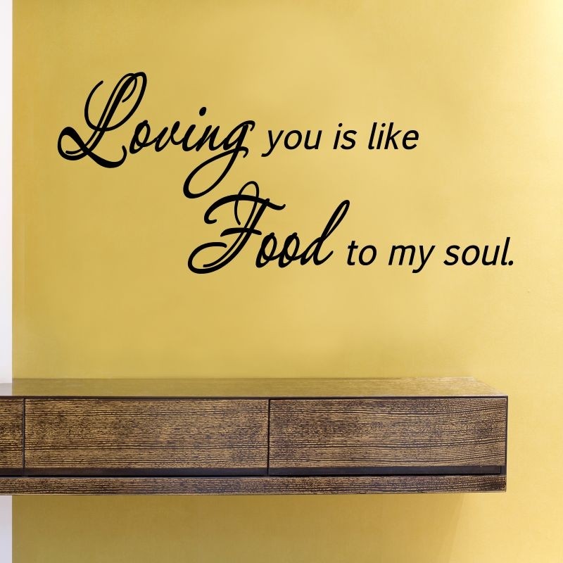 Loving You Is Like Food To My Soul Vinyl Wall Art Decal