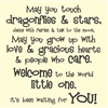 May you touch dragonflies & stars, dance with fairies & talk to the moon.  May you grow up with love & gracious hearts & people who care.  Welcome to the world little one, it's been waiting for you! Vinyl Wall Art Decal Sticker