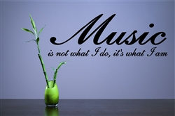 Music is not what I do, It's who I am Vinyl Wall Art Decal Sticker