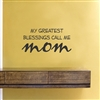 My Greatest Blessings Call Me Mom Vinyl Wall Art Decal Sticker