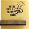 Never trust a skinny cook!  Vinyl Wall Art Decal Sticker
