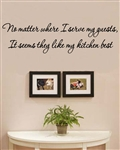 No matter where I serve my guests, It seems they like my kitchen best Vinyl Wall Art Decal Sticker