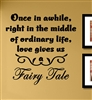Once in awhile, right in the middle of ordinary life, love gives us a fairy Tale Vinyl Wall Art Decal Sticker