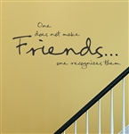 One does not make friends... one recognizes them Vinyl Wall Art Decal Sticker
