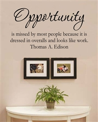 Opportunity is missed by most people because it is dressed in overalls and looks like work. Thomas A. Edison Vinyl Wall Art Decal Sticker