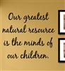 Our greatest natural resource is the minds of our children. Vinyl Wall Art Decal Sticker